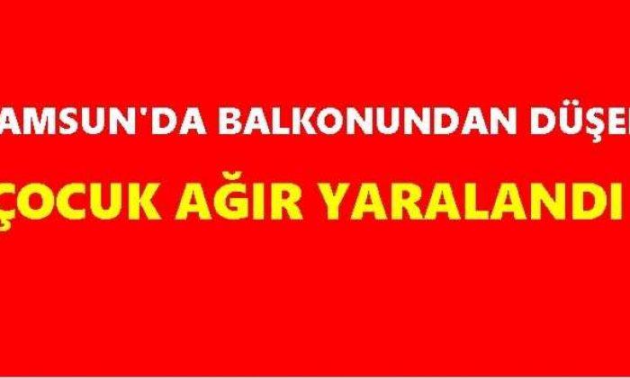 Samsun'da iki yaşındaki çocuk balkondan düştü!