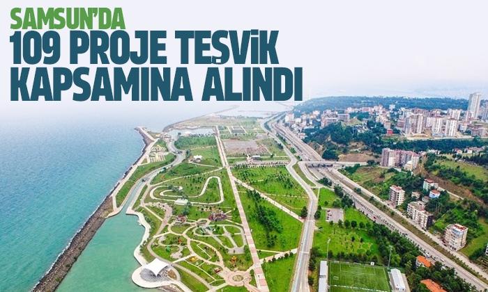 Samsun'da 2 milyar 234 milyon TL olan 109 proje teşvik kapsamına alındı