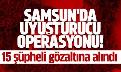 Samsun'da 15 şüpheli gözaltına alındı