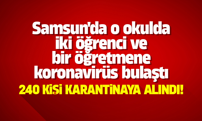 Samsun'da o okulda iki öğrenci bir öğretmen virüse yakalandı