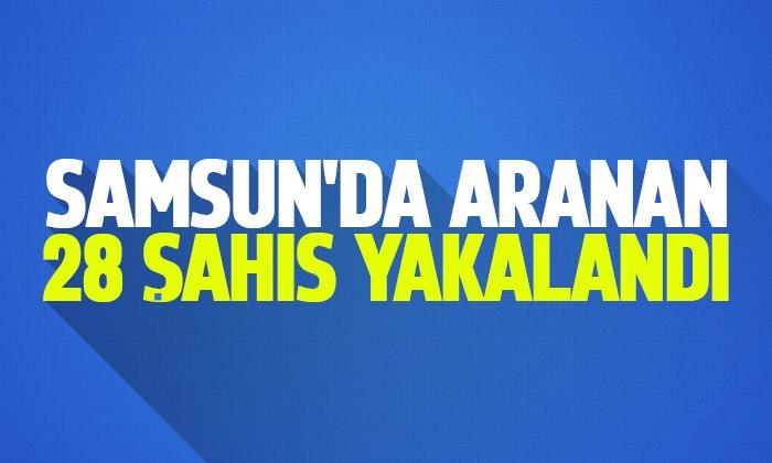 Samsun'da aranan 28 şahıs yakalandı