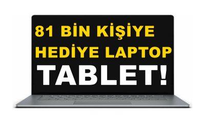 81 Bin Kişiye Hediye Laptop ve Tablet Verilecek!