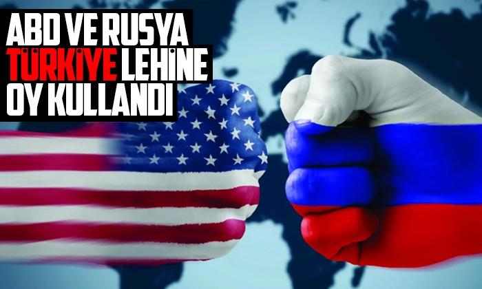 ABD ve Rusya Türkiye'nin lehine oy kullandı