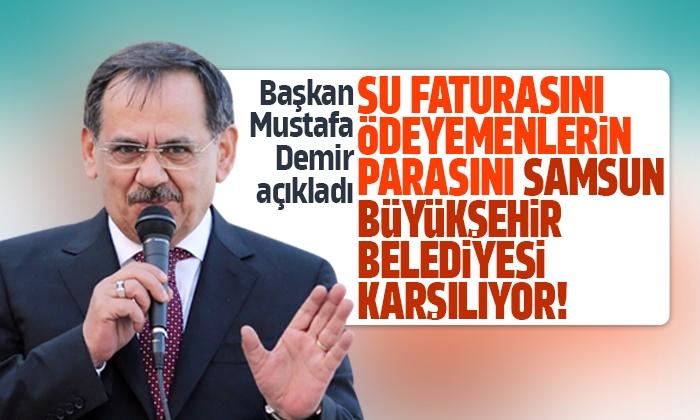 Su faturasını ödeyemeyenlerin parasını Samsun Büyükşehir Belediyesi karşılıyor!