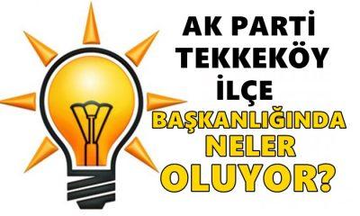 AK Parti Tekkeköy İlçe Başkanlığında Neler Oluyor?