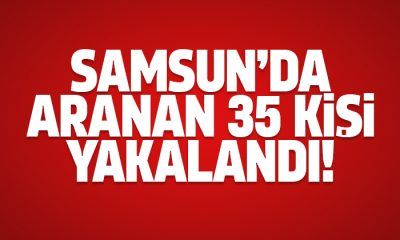 Samsun'da aranan 35 kişi yakalandı