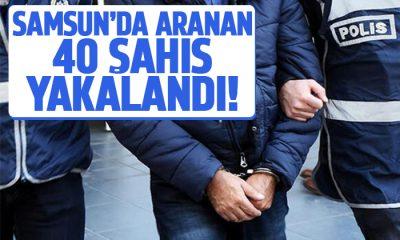 Samsun'da 40 aranan şahıs yakalandı