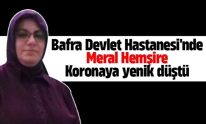 Bafra Devlet Hastanesi'nde Meral Hemşire Koronaya yenik düştü