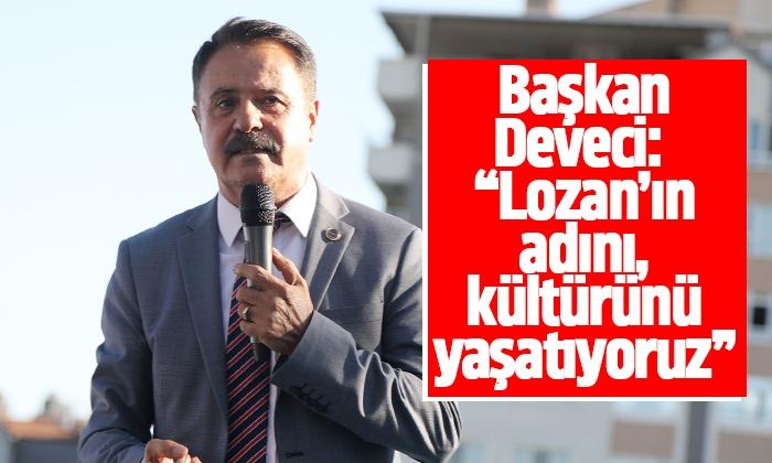 Başkan Deveci: Lozan'ın adını kültürünü yaşatıyoruz