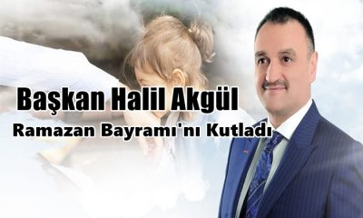 Başkan Halil Akgül ,ramazan bayramı'nı kutladı