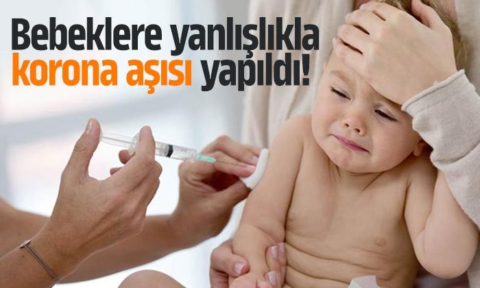 Bebeklere yanlışlıkla korona aşısı yapıldı!