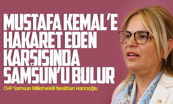Hancıoğlu: Mustafa Kemal'e hakaret eden bu hakarete göz yuman  karşısında Samsun'u bulur, Türk milletini bulur