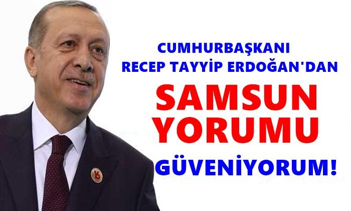 Cumhurbaşkanı Erdoğan: Güveniyorum