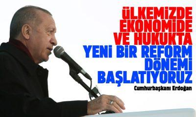 Erdoğan: 'Ülkemizde ekonomide ve hukukta yeni bir reform dönemi başlatıyoruz'