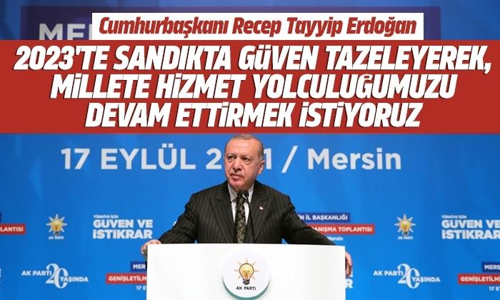 Erdoğan: Milletimize aşkla hizmet etmekten şeref duyuyoruz