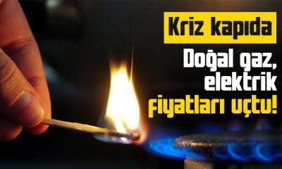 Doğal gaz, elektrik fiyatları uçtu! Kriz kapıda…