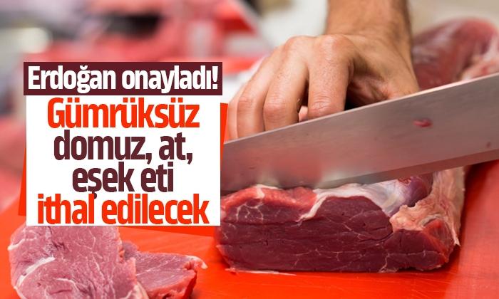 Gümrüksüz domuz, at, eşek eti ithal edilecek
