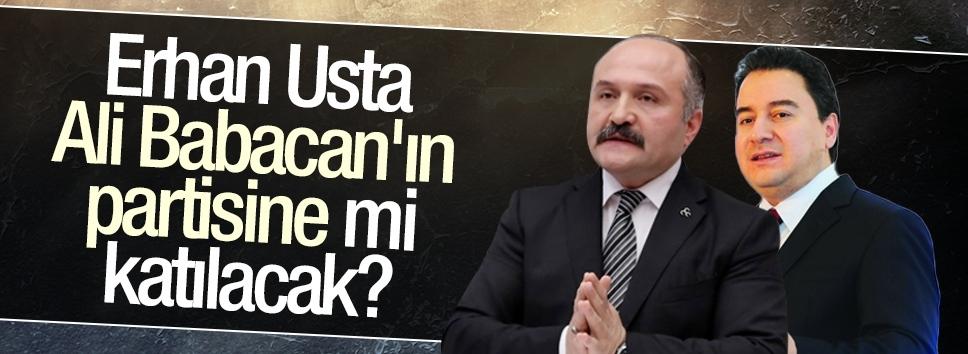 Erhan Usta Ali Babacan'ın partisine mi katılacak?