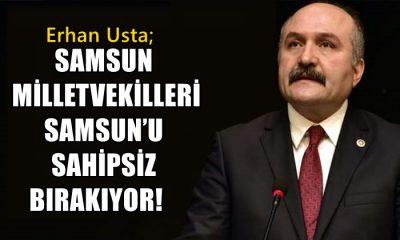 Erhan Usta: İktidar Milletvekilleri Samsun'u Sahipsiz Bırakıyor