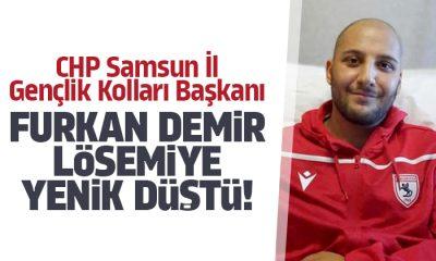 CHP Samsun İl Gençlik Kolları Başkanı Furkan Demir Lösemiye yenik düştü