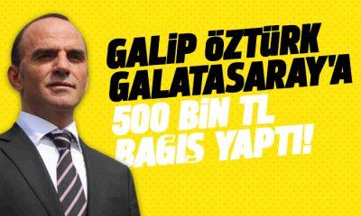 Galip Öztürk Galatasaray'a 500 Bin TL Bağış Yaptı!