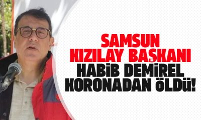Samsun Kızılay Başkanı Habib Demirel koronadan öldü