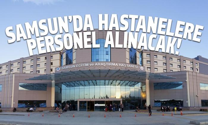 Samsun'da hastanelere personel alımı yapılacak! İşte detaylar…
