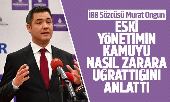 İBB Sözcüsü Murat Ongun eski yönetimin kamuyu nasıl zarara uğrattığını anlattı