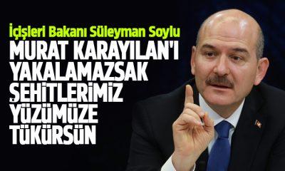 Soylu: Murat Karayılan'ı Yakalamazsak Şehitlerimiz Yüzümüze Tükürsün