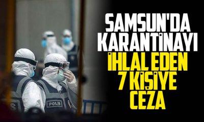 Samsun'da karantinayı ihlal eden 7 kişiye ceza