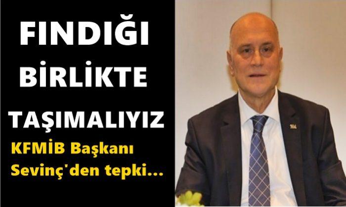 """KFMİB Başkanı Sevinç'ten tepki! """"Fındık mikro milliyetçilik yapılacak ürün değildir"""""""