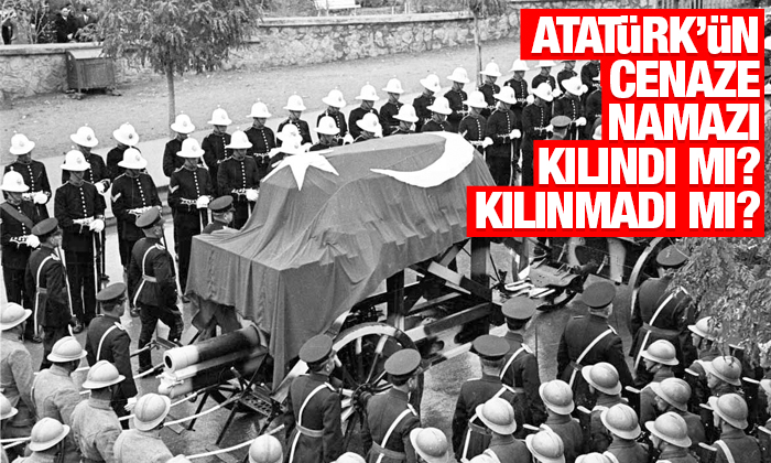 Atatürk'ün cenaze namazı kılındı mı, kılınmadı mı?