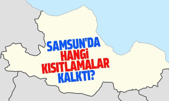 Samsun'da hangi kısıtlamalar kalktı?
