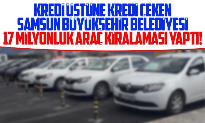 Samsun Büyükşehir Belediyesi 17 milyona araç kiralamış
