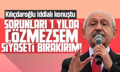 Kılıçdaroğlu iddialı konuştu 1 yılda çözemesek siyaseti bırakırım