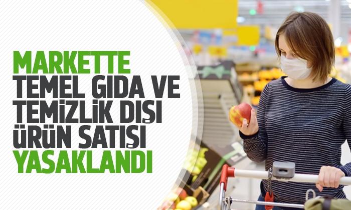 Markette temel gıda ve temizlik dışı ürün satışı yasaklandı