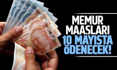 Memur maaşları 10 Mayısta ödenecek