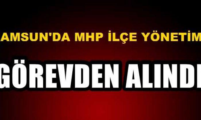 Samsun'da MHP İlçe Yönetimi Görevden Alındı