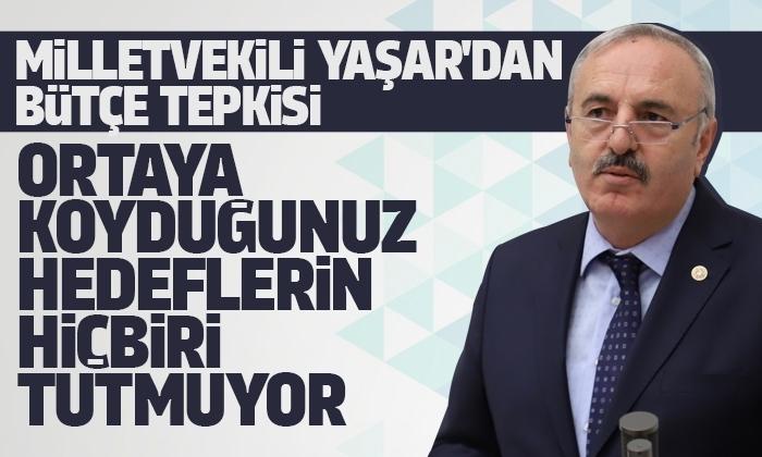 Milletvekili Yaşar'dan bütçe tepkisi