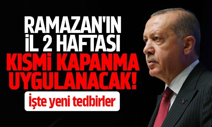 Cumhurbaşkanı Erdoğan açıkladı: Kısmi kapanma uygulamasına geçiyoruz
