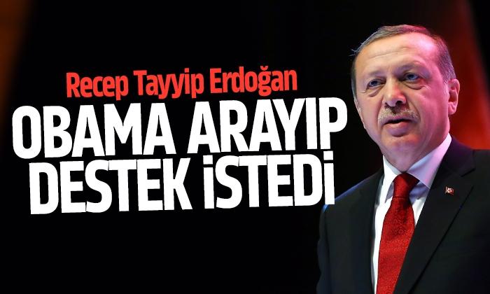 Cumhurbaşkanı Erdoğan: Obama arayıp destek istedi