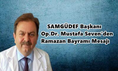 SAMGÜDEF Başkanı Op.Dr. Mustafa Seven'den Ramazan Bayramı Mesajı