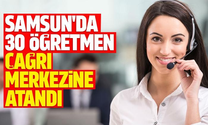 Samsun'da 30 öğretmen çağrı merkezine atandı