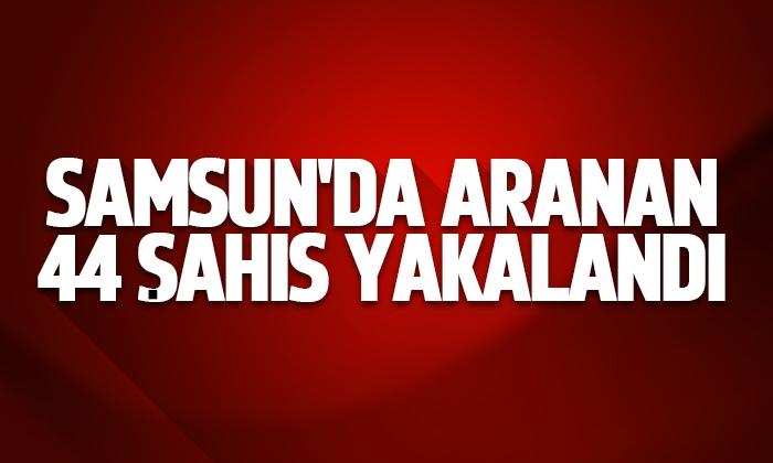Samsun'da aranan 44 şahıs yakalandı