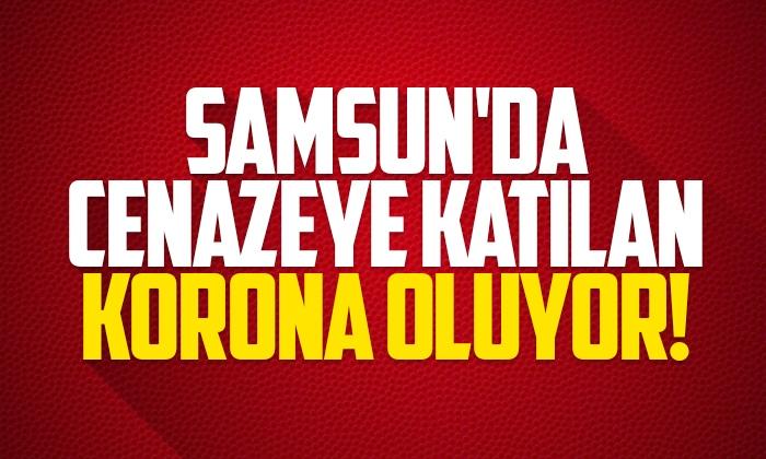 Samsun'da cenaze katılım korona olanların sayısı artıyor