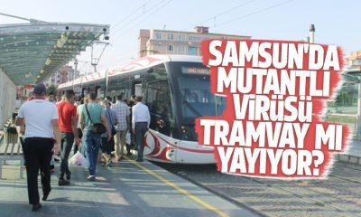 Samsun'da Mutantlı virüsü tramvay mı yayıyor?