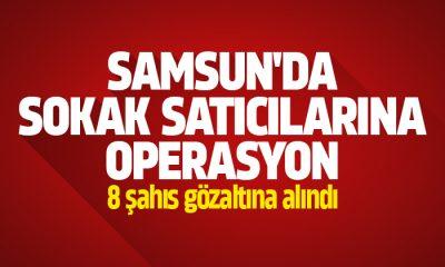 Samsun'da sokak satıcılarına operasyon
