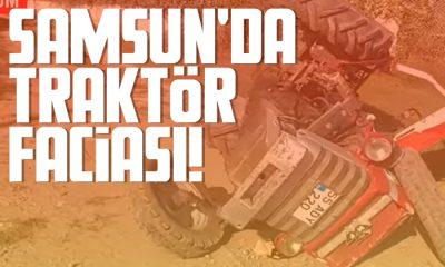 Samsun'da traktör faciası