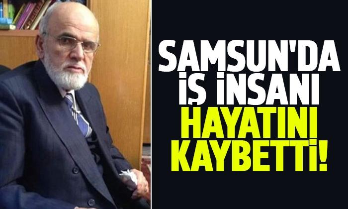 Samsun'da iş insanı hayatını kaybetti