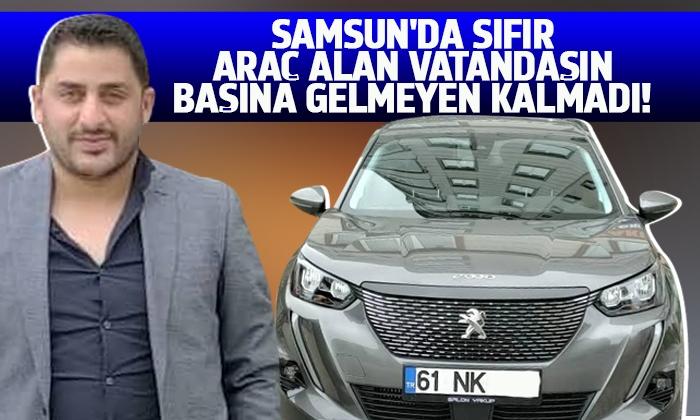 Samsun'da sıfır araç alan vatandaşın başına gelmeyen kalmadı!